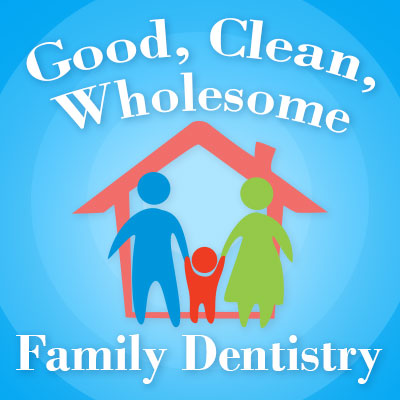 Good, Clean, Wholesome Family Dentistry