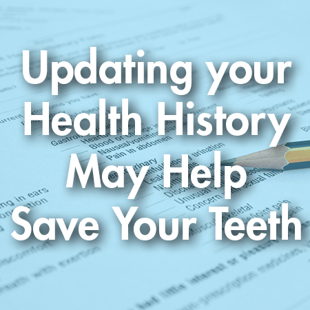 Updating Health History May Help Save Your Teeth
