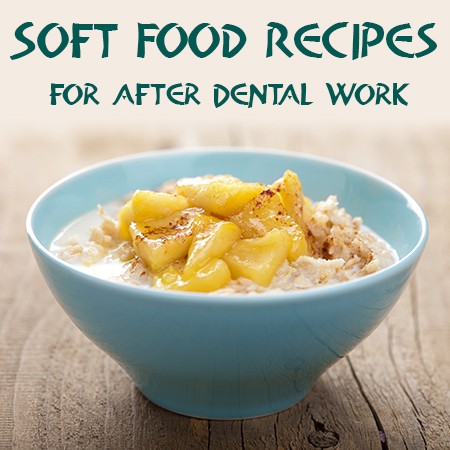 Soft Food Recipes – What to Eat After Dental Work
